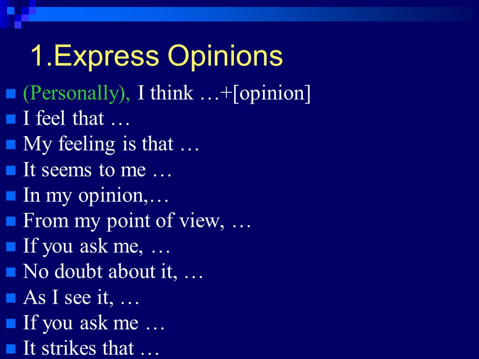 1.Express Opinions (Personally), I think …+[opinion] I feel that …